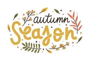 Autumn season composition with colorful hand drawn lettering vector flat illustration. Fall phrase with decorative design elements isolated. Handwritten slogan with seasonal leaves and branches.