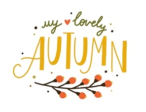 My lovely autumn hand drawn lettering decorated with seasonal branch and berries vector flat illustration. Fall season inscription with design elements isolated on white. Cozy slogan sticker.