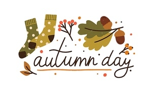 Autumn day colorful lettering with design elements vector flat illustration. Cute fall composition decorated by leaves, acorn, branches, berries and warm socks isolated. Cozy seasonal inscription.
