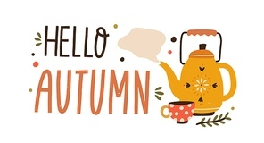 Cozy hand drawn composition hello autumn lettering vector flat illustration. Cute fall creative design decorated with kettle and cup with hot tea isolated. Colorful sticker with phrase inscription.