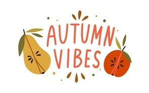 Autumn vibes hand drawn lettering composition with design elements vector flat illustration. Cozy fall quote with half of seasonal fruits - apple and pear isolated on white. Cute decorative slogan.